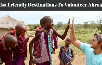 9 Visa Friendly Destinations For Volunteering Abroad