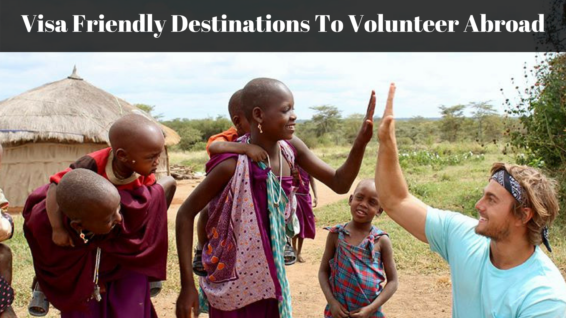 9 Visa Friendly Destinations For Volunteering Abroad