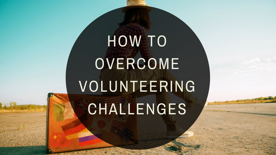 6 Common Travel Challenges You Should Overcome While Volunteering Abroad