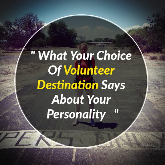 What Your Choice Of Volunteer Destination Says About Your Personality
