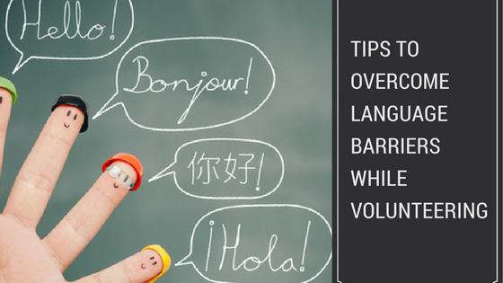 Essential Tips To Overcome Language Barriers While Volunteering Abroad