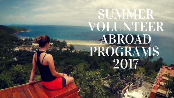 Amazing Summer Volunteering Programs Abroad For 2017